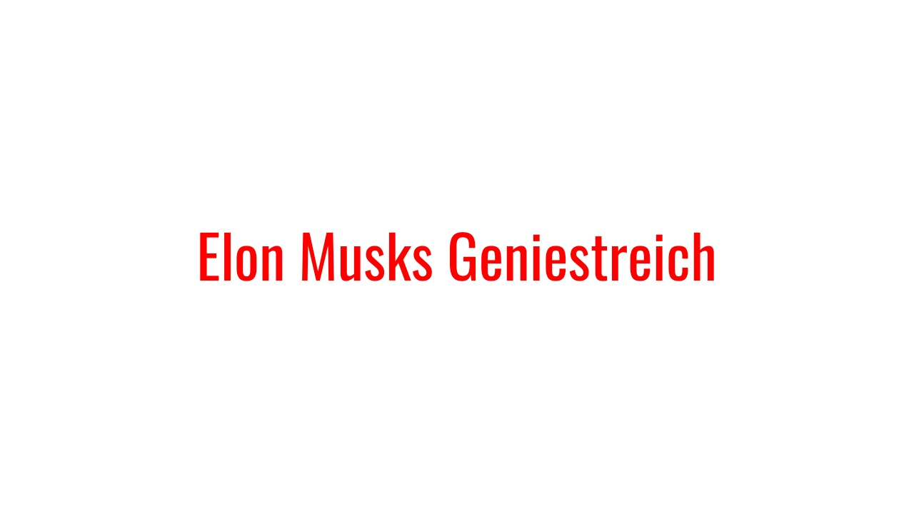Elon Musks Geniestreich