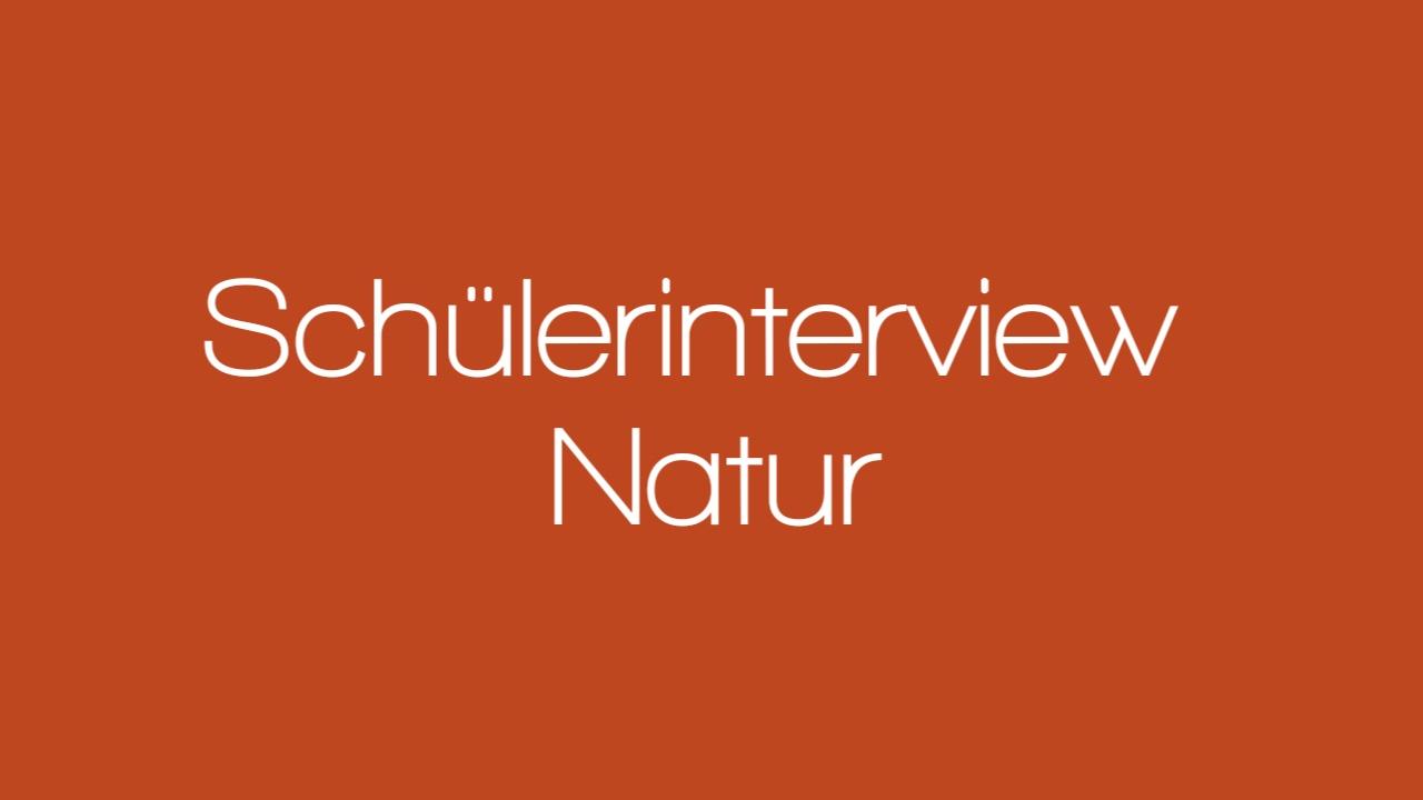 "SCHÜLERINTERVIEW zum Thema ""Natur"""